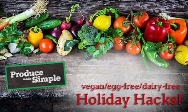 vegan egg-free dairy-free holiday hacks